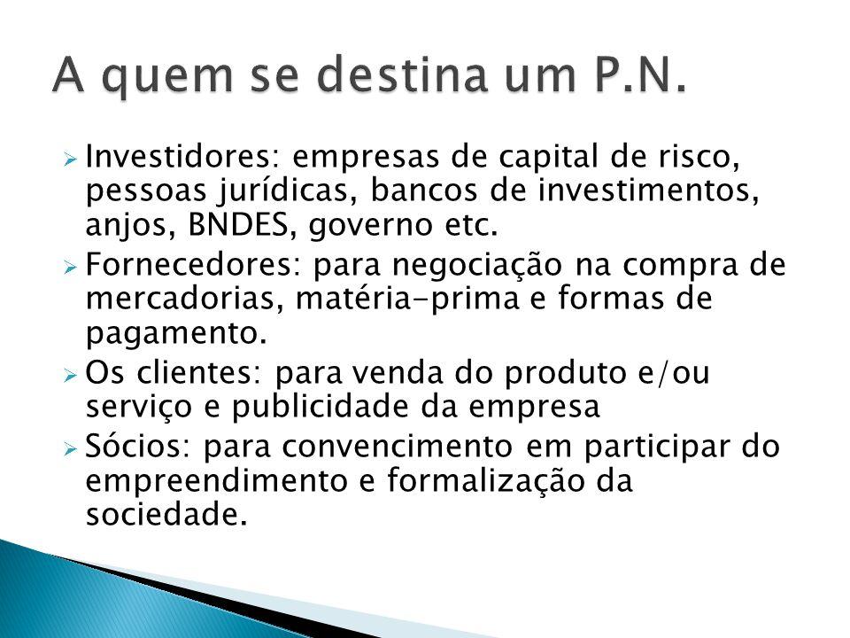 A quem se destina um P.N. Investidores: empresas de capital de risco, pessoas jurídicas, bancos de investimentos, anjos, BNDES, governo etc.