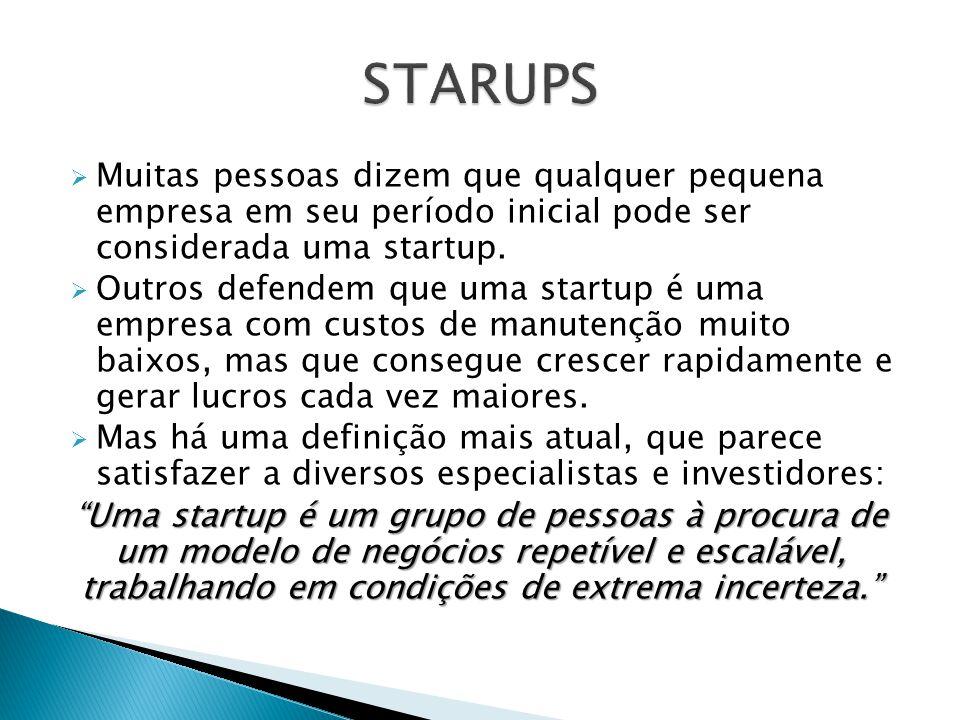 STARUPS Muitas pessoas dizem que qualquer pequena empresa em seu período inicial pode ser considerada uma startup.