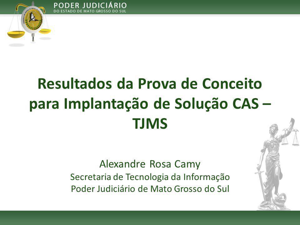 Resultados da Prova de Conceito para Implantação de Solução CAS – TJMS