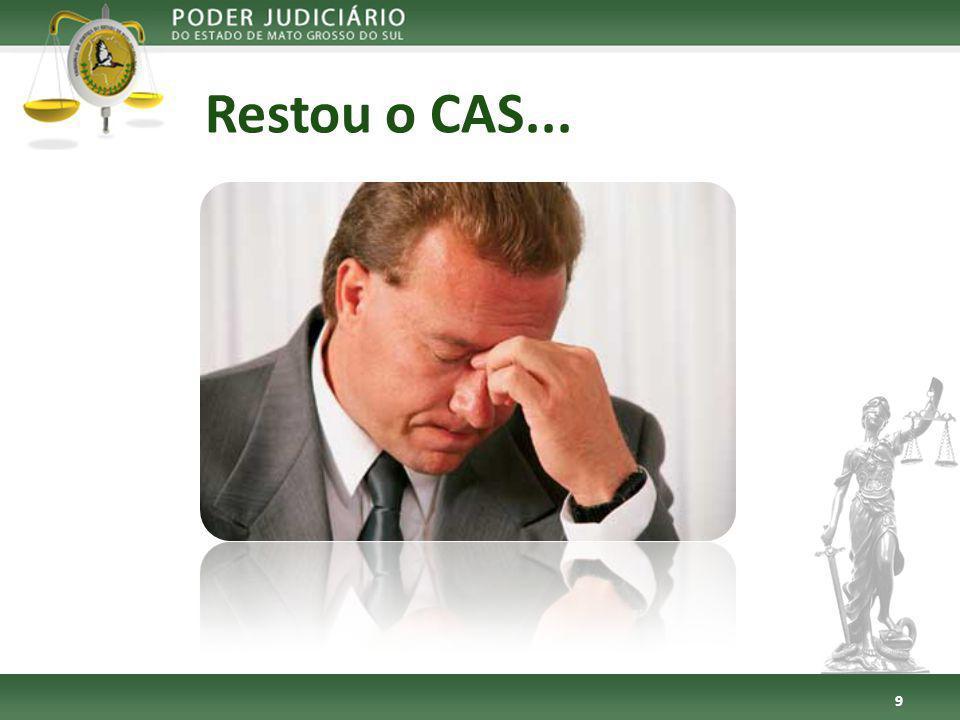 Restou o CAS...