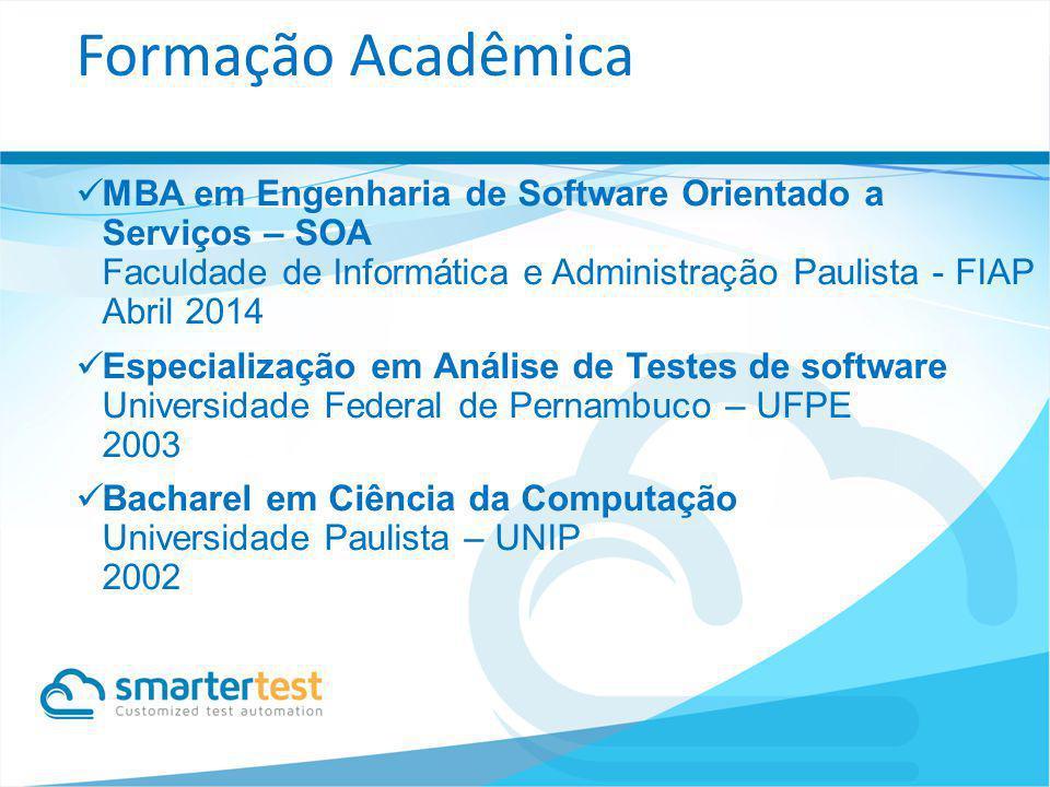 Formação Acadêmica MBA em Engenharia de Software Orientado a Serviços – SOA Faculdade de Informática e Administração Paulista - FIAP Abril 2014.