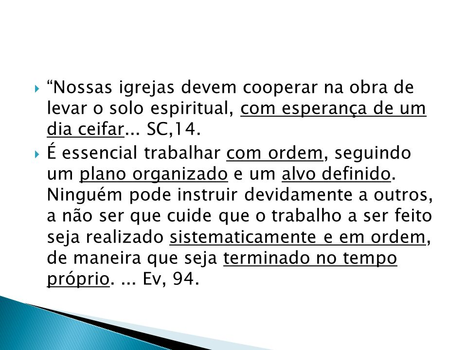 Nossas igrejas devem cooperar na obra de levar o solo espiritual, com esperança de um dia ceifar... SC,14.