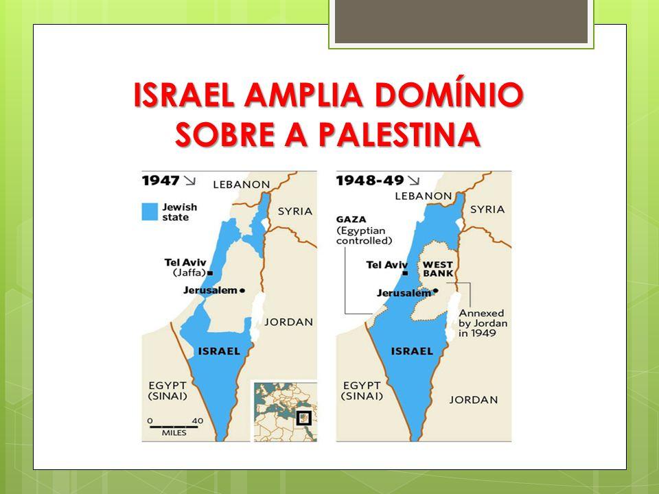 ISRAEL AMPLIA DOMÍNIO SOBRE A PALESTINA