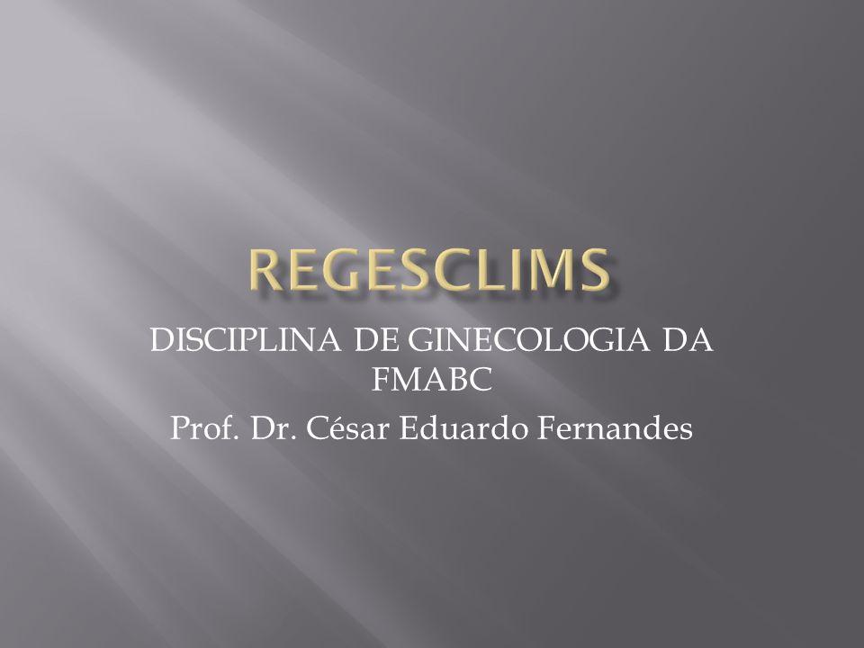 DISCIPLINA DE GINECOLOGIA DA FMABC Prof. Dr. César Eduardo Fernandes