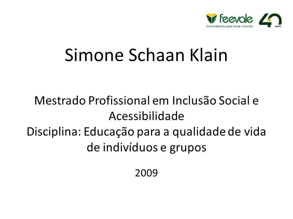 Simone Schaan Klain Mestrado Profissional em Inclusão Social e Acessibilidade Disciplina: Educação para a qualidade de vida de indivíduos e grupos