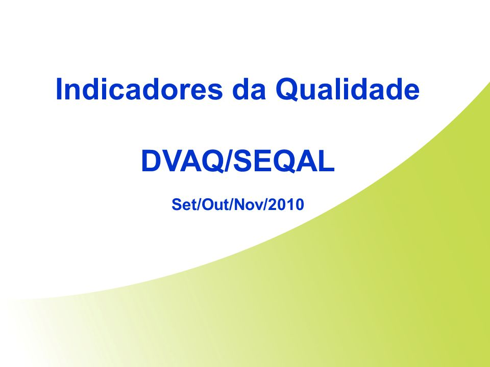 Indicadores da Qualidade DVAQ/SEQAL Set/Out/Nov/2010