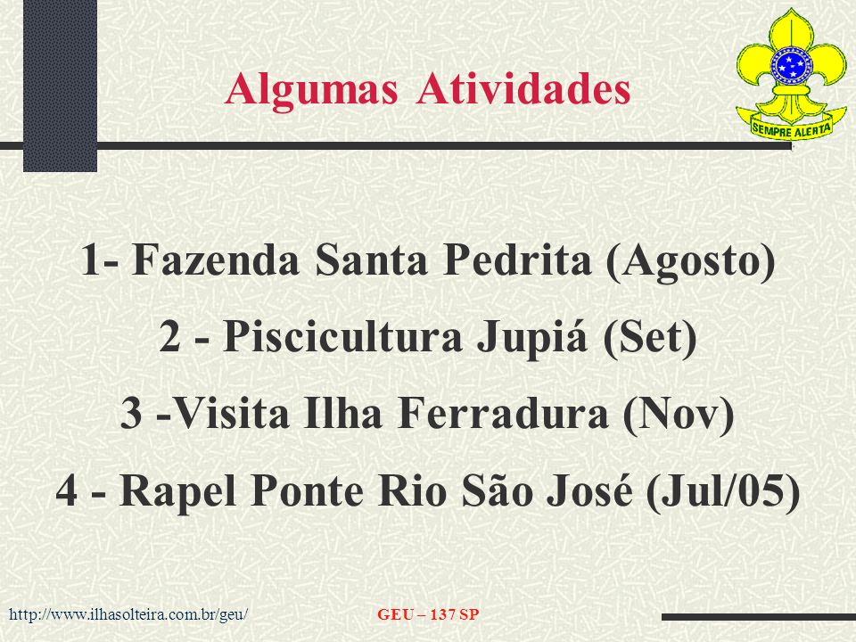 Algumas Atividades 1- Fazenda Santa Pedrita (Agosto) 2 - Piscicultura Jupiá (Set) 3 -Visita Ilha Ferradura (Nov) 4 - Rapel Ponte Rio São José (Jul/05)