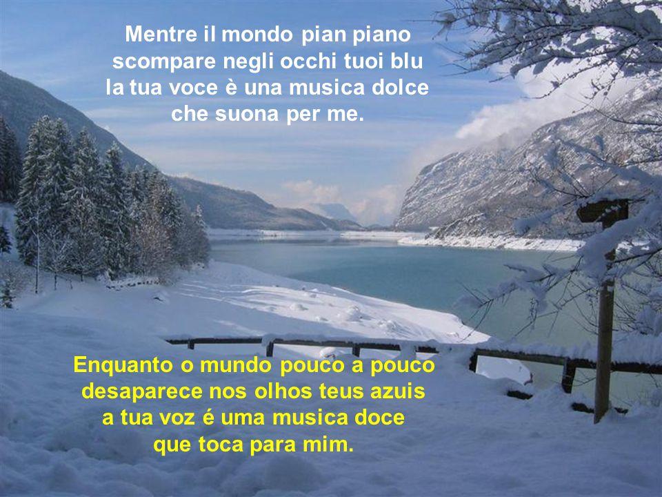 Mentre il mondo pian piano scompare negli occhi tuoi blu la tua voce è una musica dolce che suona per me.