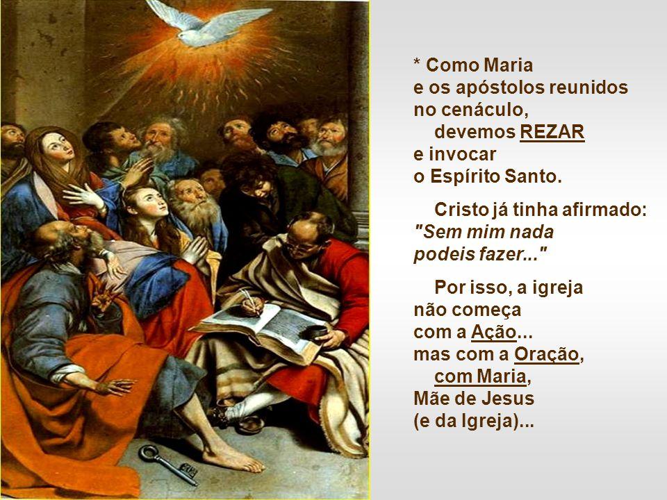 * Como Maria e os apóstolos reunidos no cenáculo, devemos REZAR. e invocar. o Espírito Santo. Cristo já tinha afirmado: