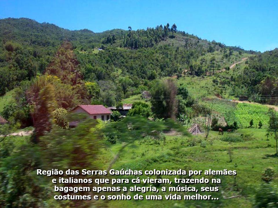 Região das Serras Gaúchas colonizada por alemães e italianos que para cá vieram, trazendo na bagagem apenas a alegria, a música, seus costumes e o sonho de uma vida melhor...