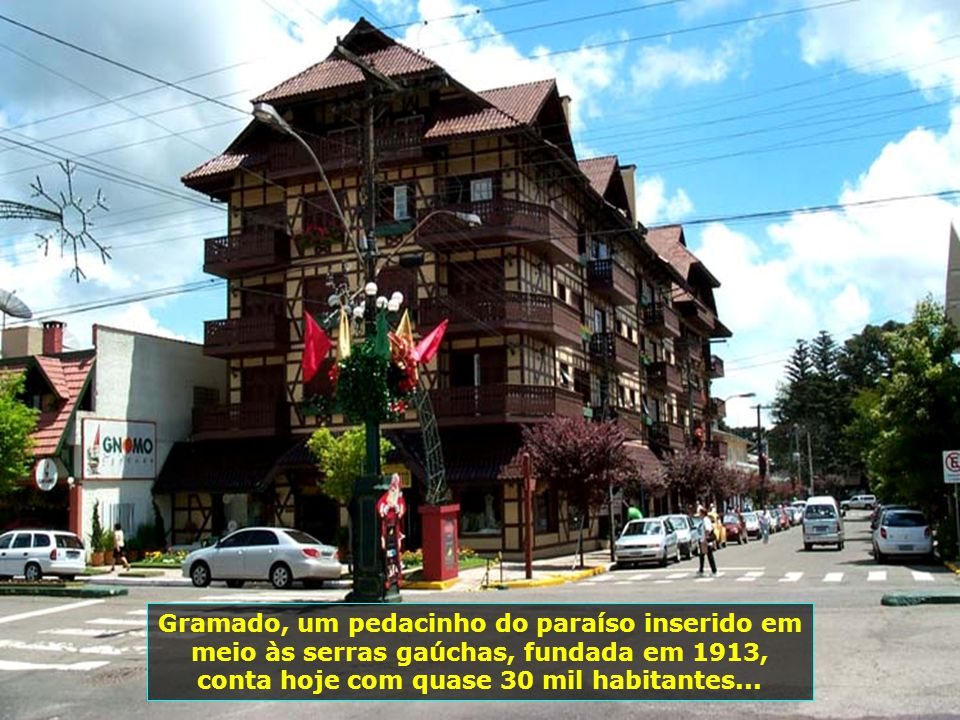 Gramado, um pedacinho do paraíso inserido em meio às serras gaúchas, fundada em 1913, conta hoje com quase 30 mil habitantes...