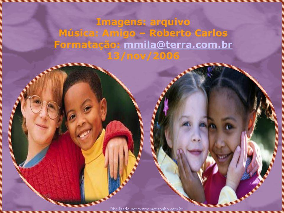 Música: Amigo – Roberto Carlos Formatação: mmila@terra.com.br