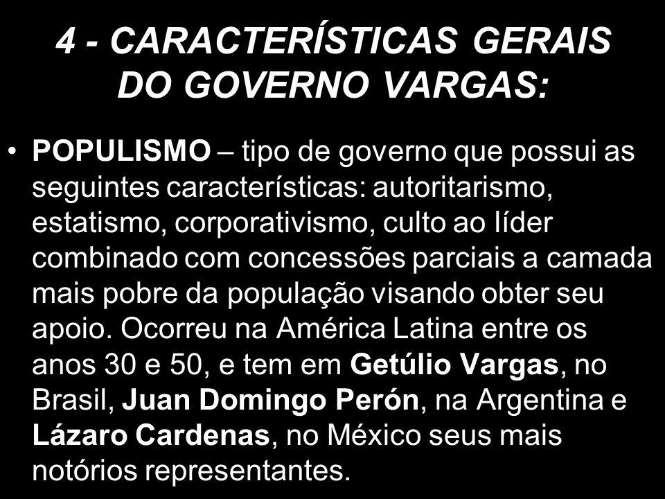 4 - CARACTERÍSTICAS GERAIS DO GOVERNO VARGAS: