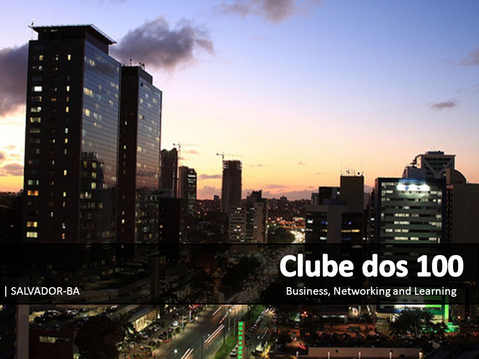 Clube dos 100 | SALVADOR-BA Business, Networking and Learning
