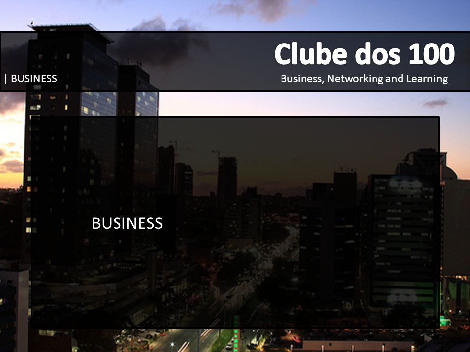 Clube dos 100 Business, Networking and Learning | BUSINESS BUSINESS