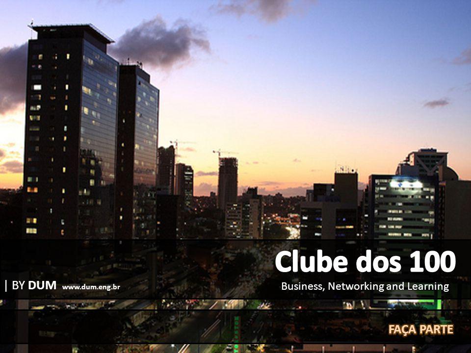 Clube dos 100 | BY DUM www.dum.eng.br FAÇA PARTE
