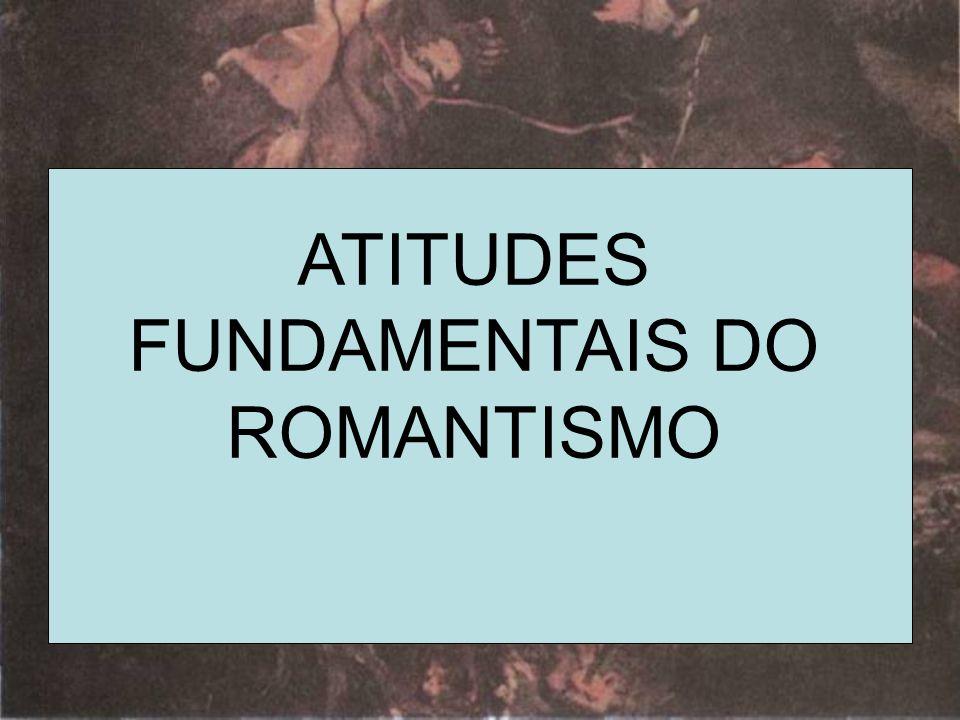 ATITUDES FUNDAMENTAIS DO ROMANTISMO