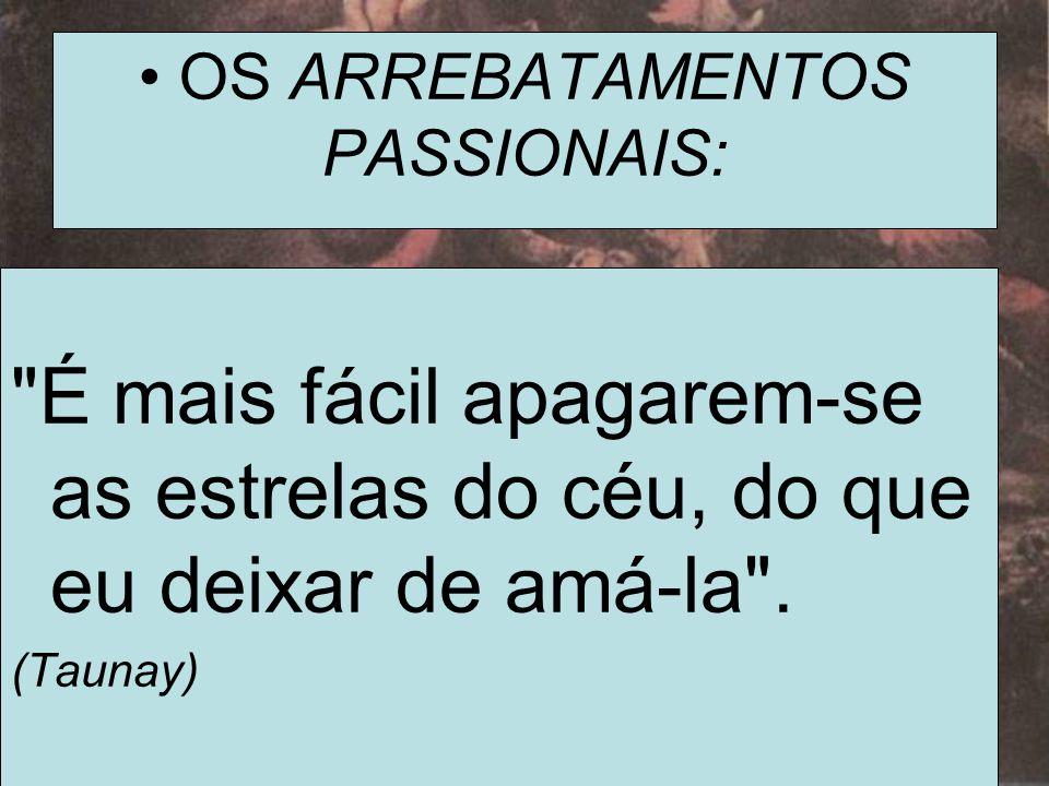 • OS ARREBATAMENTOS PASSIONAIS: