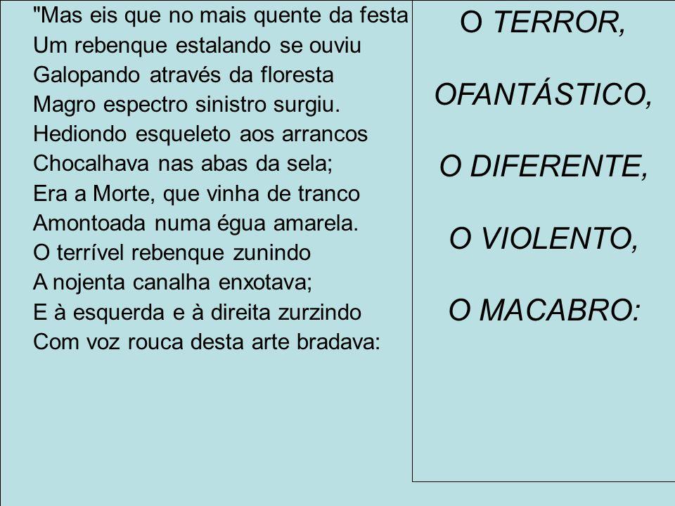 O TERROR, OFANTÁSTICO, O DIFERENTE, O VIOLENTO, O MACABRO:
