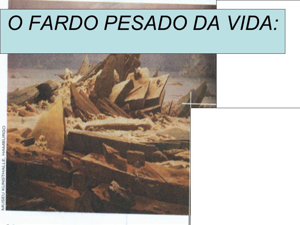 O FARDO PESADO DA VIDA: