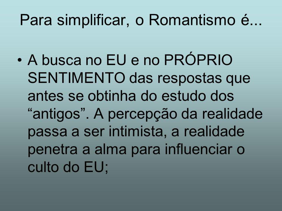 Para simplificar, o Romantismo é...