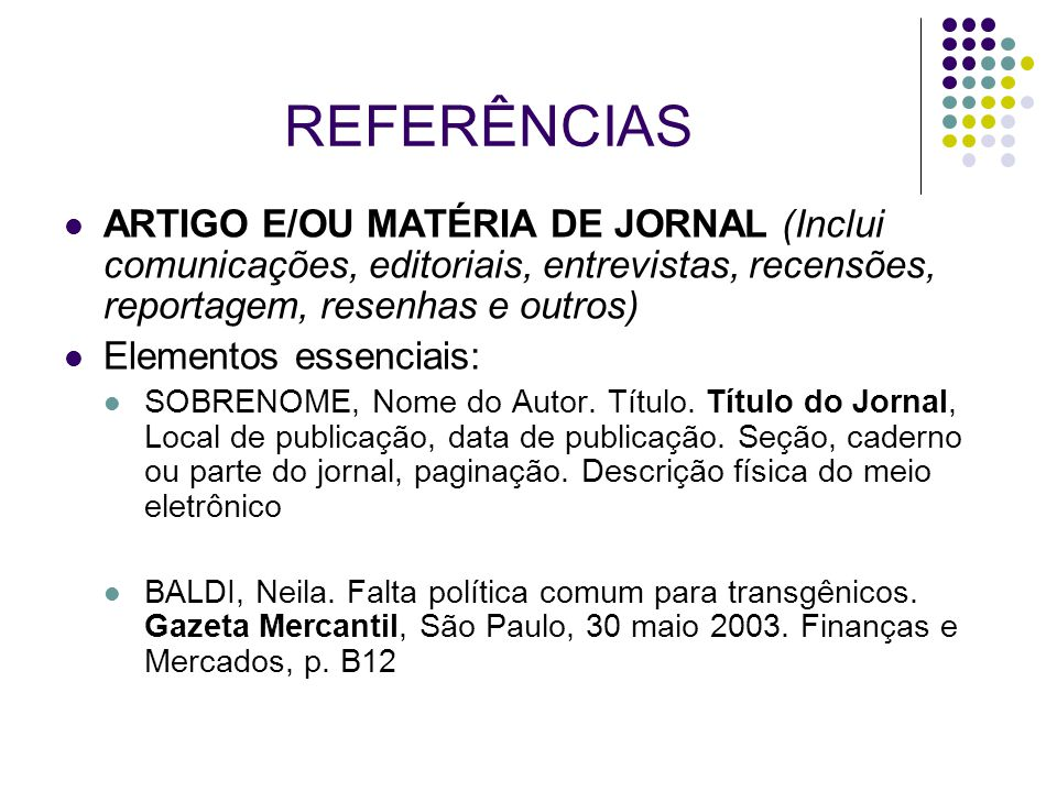 REFERÊNCIAS ARTIGO E/OU MATÉRIA DE JORNAL (Inclui comunicações, editoriais, entrevistas, recensões, reportagem, resenhas e outros)
