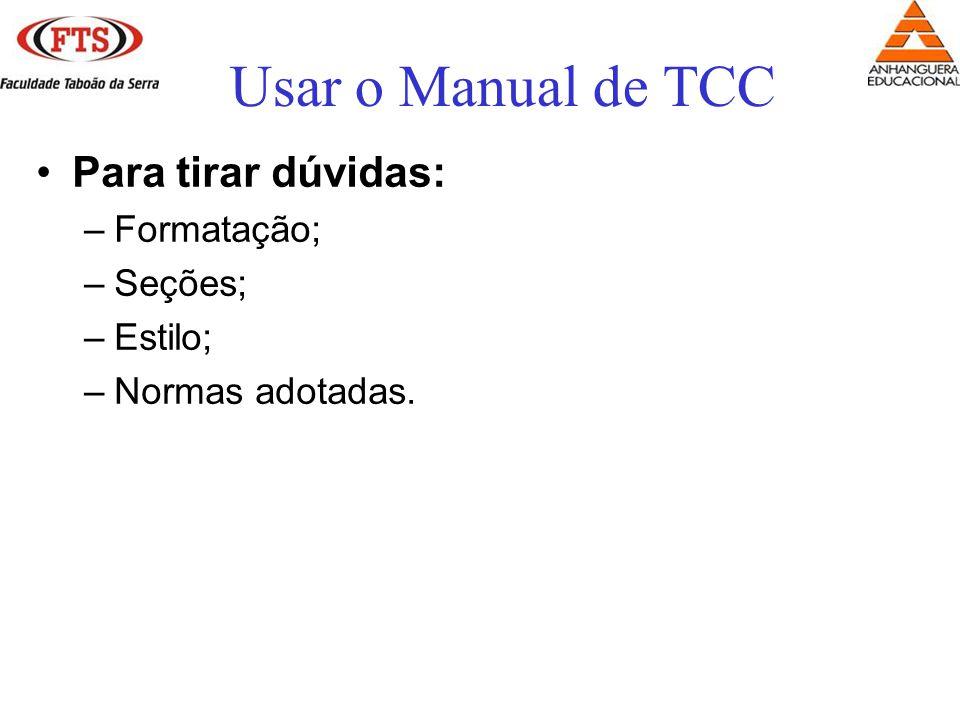 Usar o Manual de TCC Para tirar dúvidas: Formatação; Seções; Estilo;