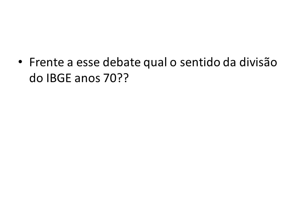 Frente a esse debate qual o sentido da divisão do IBGE anos 70