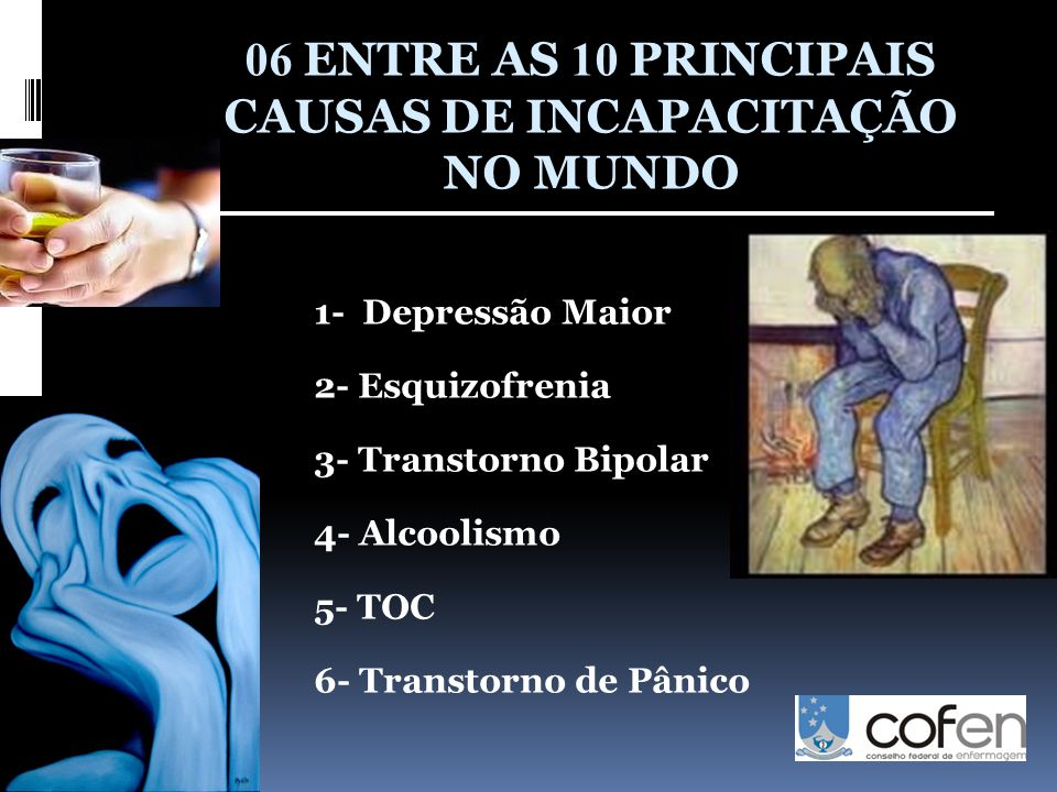 06 ENTRE AS 10 PRINCIPAIS CAUSAS DE INCAPACITAÇÃO NO MUNDO