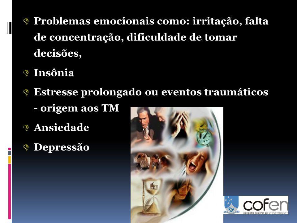 Problemas emocionais como: irritação, falta de concentração, dificuldade de tomar decisões,