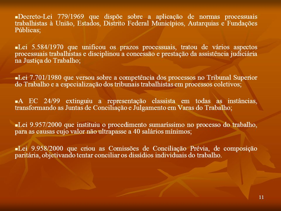Decreto-Lei 779/1969 que dispõe sobre a aplicação de normas processuais trabalhistas à União, Estados, Distrito Federal Municípios, Autarquias e Fundações Públicas;