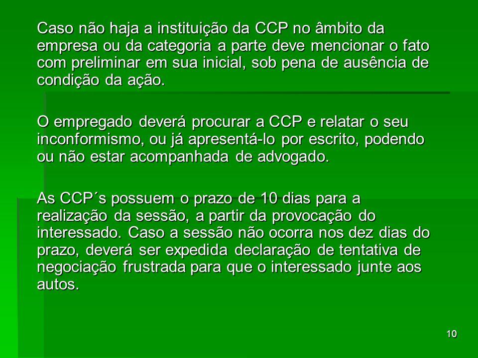 Caso não haja a instituição da CCP no âmbito da empresa ou da categoria a parte deve mencionar o fato com preliminar em sua inicial, sob pena de ausência de condição da ação.