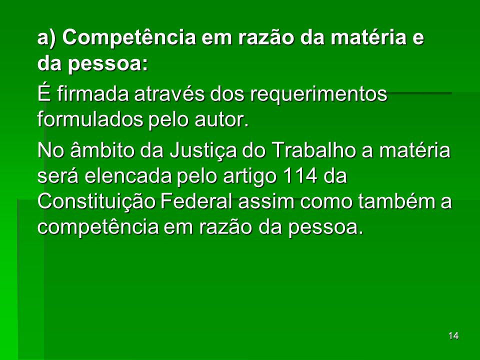 a) Competência em razão da matéria e da pessoa: