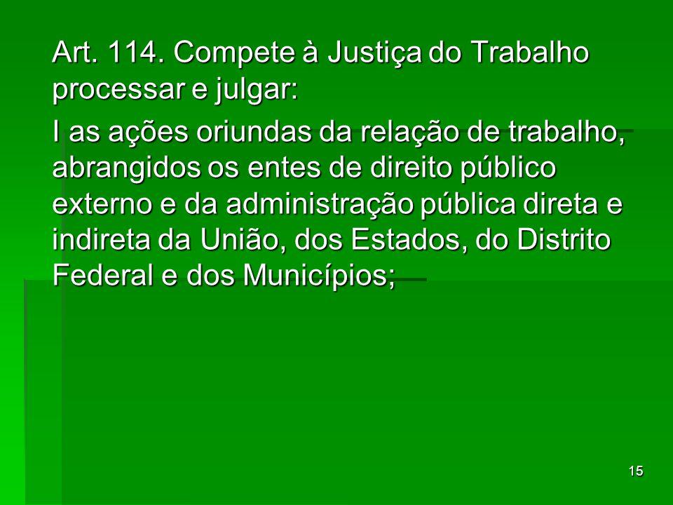 Art. 114. Compete à Justiça do Trabalho processar e julgar: