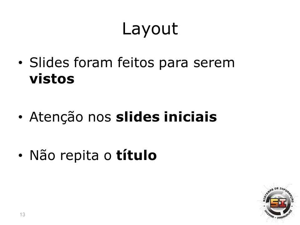 Layout Slides foram feitos para serem vistos