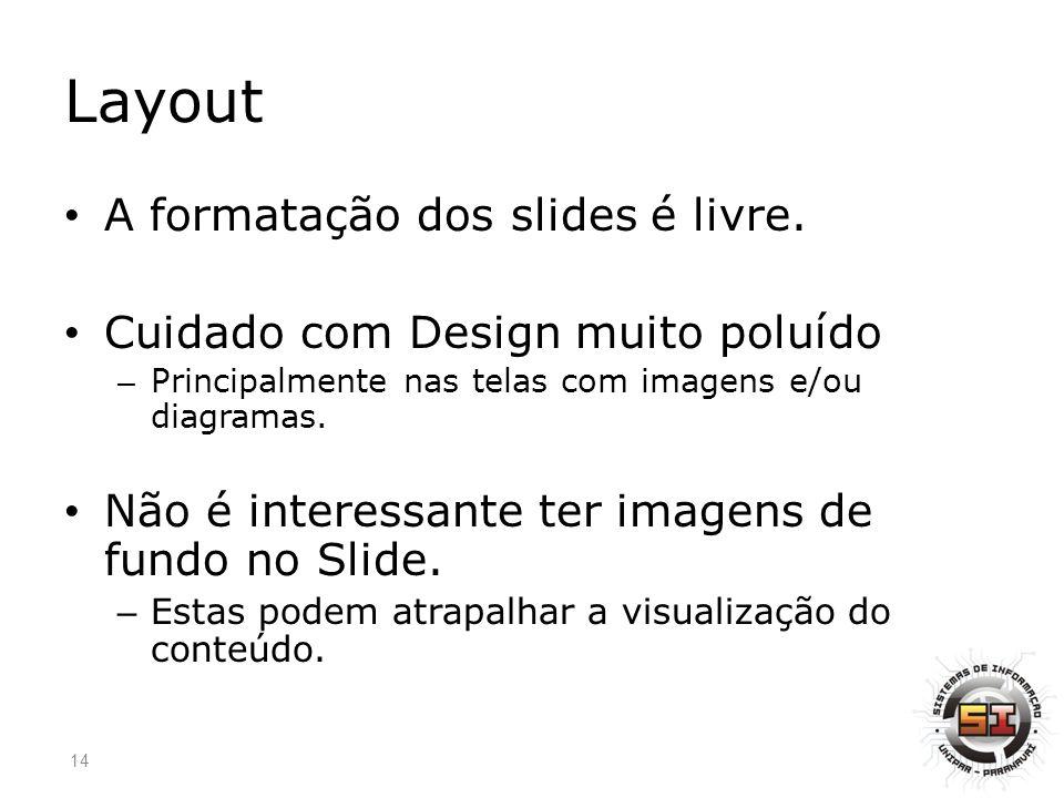 Layout A formatação dos slides é livre.