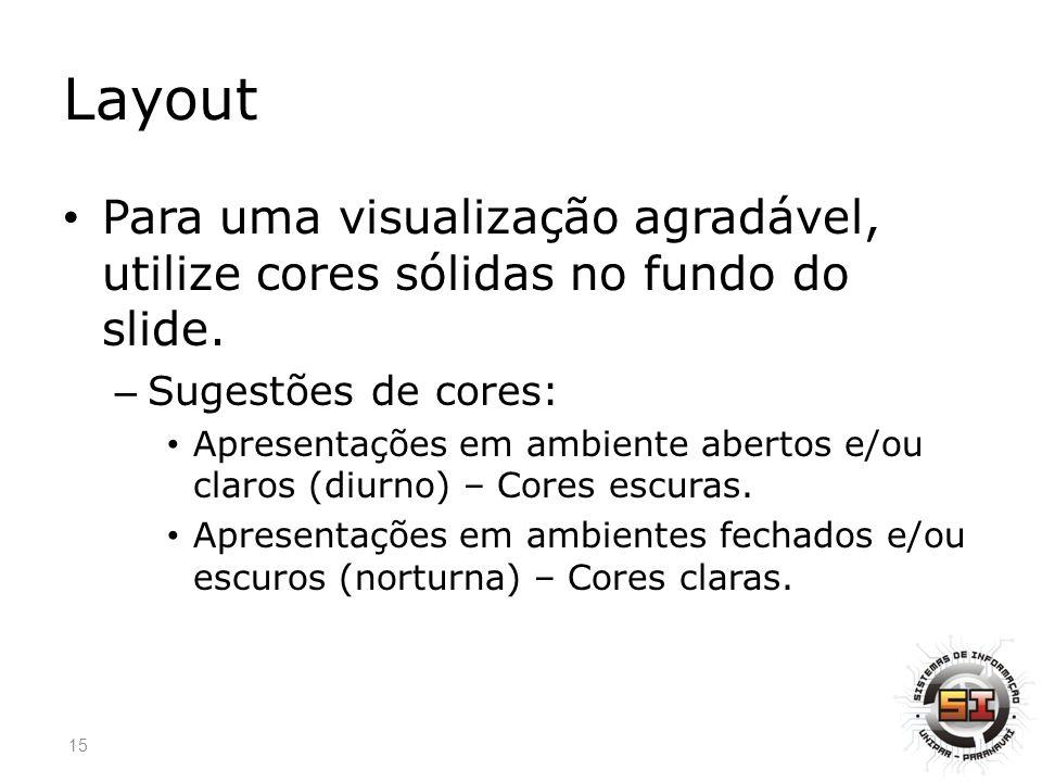 Layout Para uma visualização agradável, utilize cores sólidas no fundo do slide. Sugestões de cores: