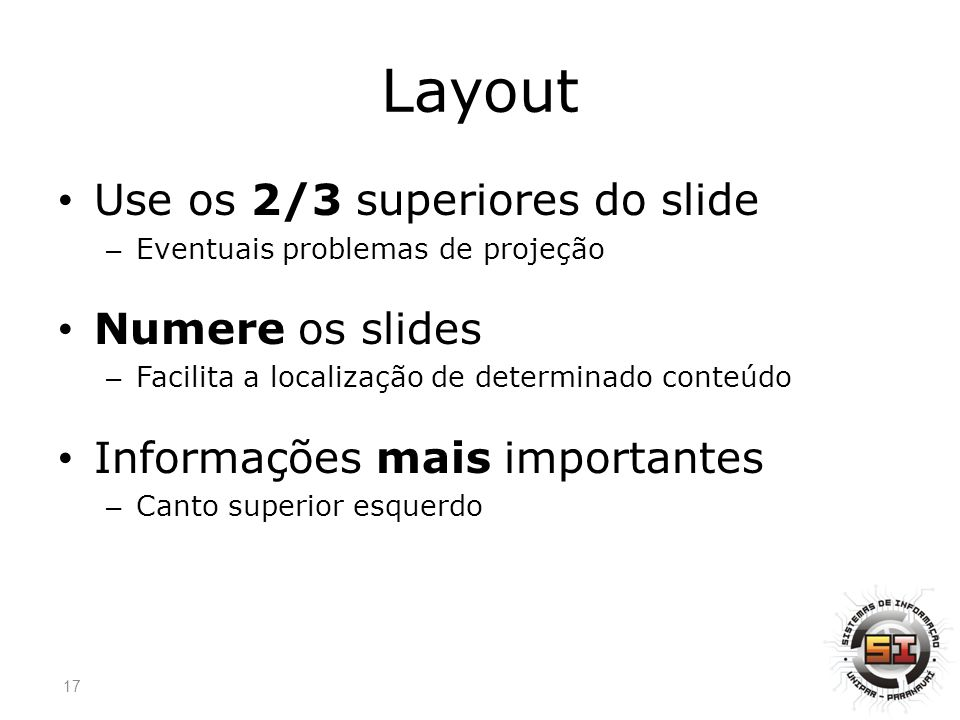 Layout Use os 2/3 superiores do slide Numere os slides