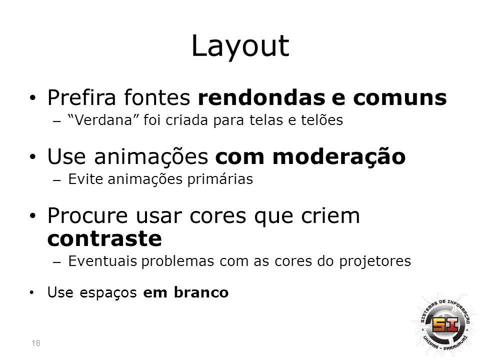 Layout Prefira fontes rendondas e comuns Use animações com moderação