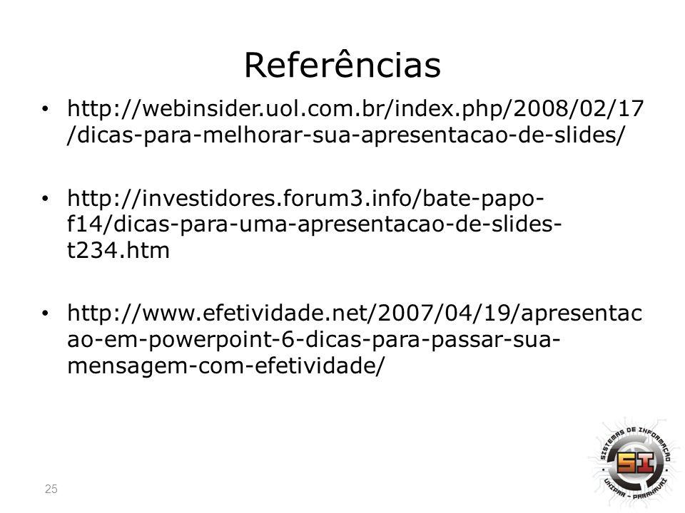 Referências http://webinsider.uol.com.br/index.php/2008/02/17/dicas-para-melhorar-sua-apresentacao-de-slides/