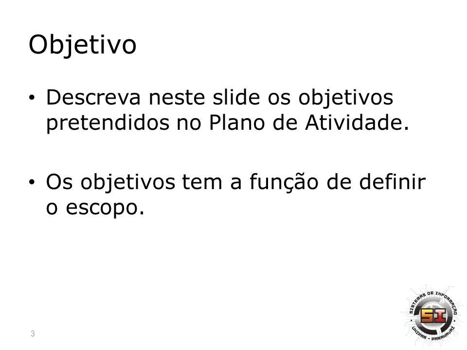 Objetivo Descreva neste slide os objetivos pretendidos no Plano de Atividade.