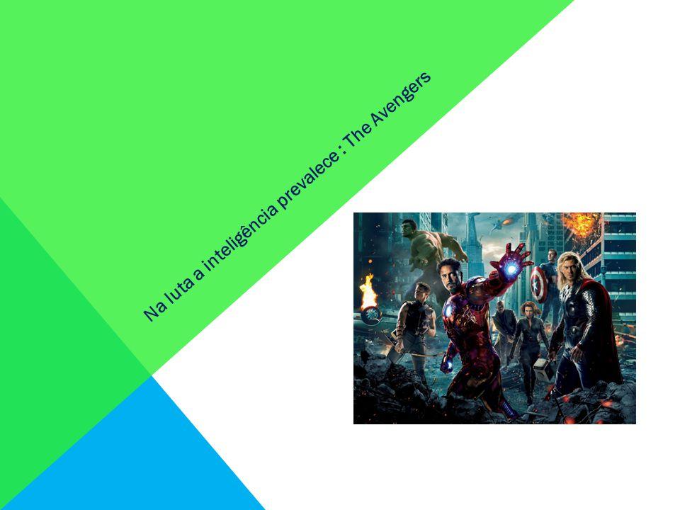 Na luta a inteligência prevalece : The Avengers