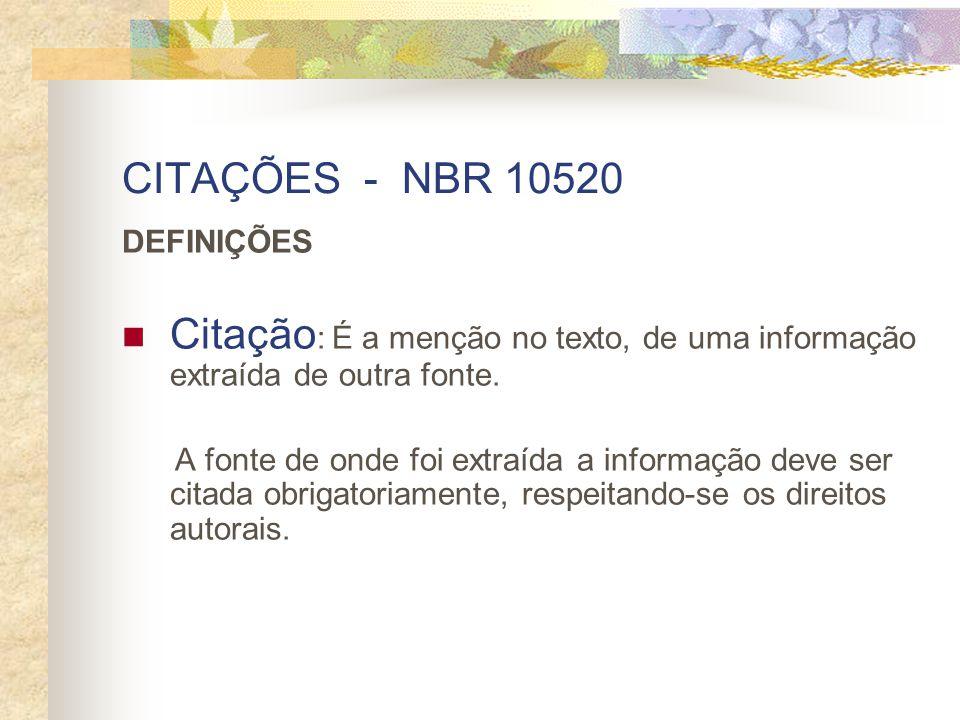 CITAÇÕES - NBR 10520 DEFINIÇÕES. Citação: É a menção no texto, de uma informação extraída de outra fonte.