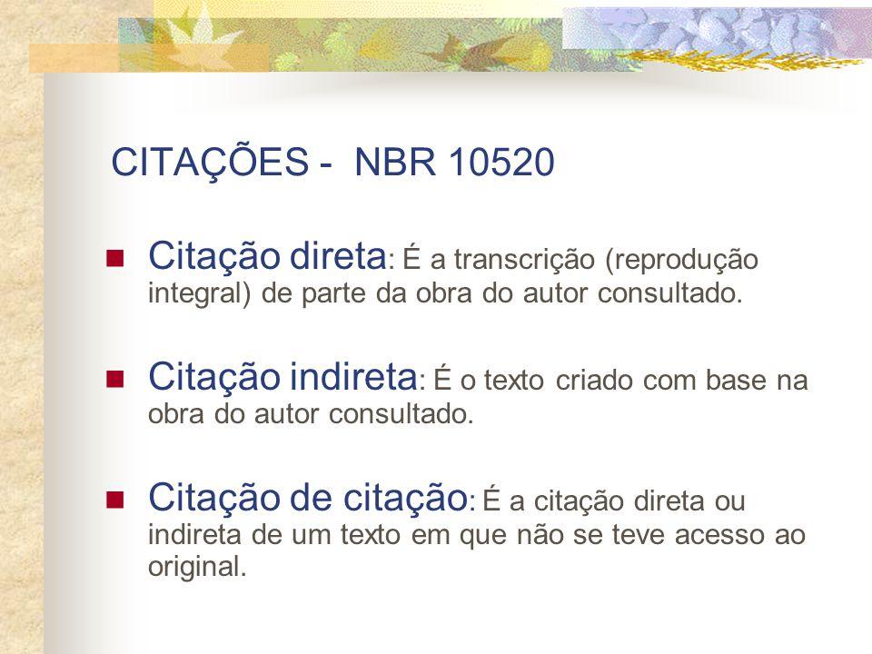 CITAÇÕES - NBR 10520 Citação direta: É a transcrição (reprodução integral) de parte da obra do autor consultado.