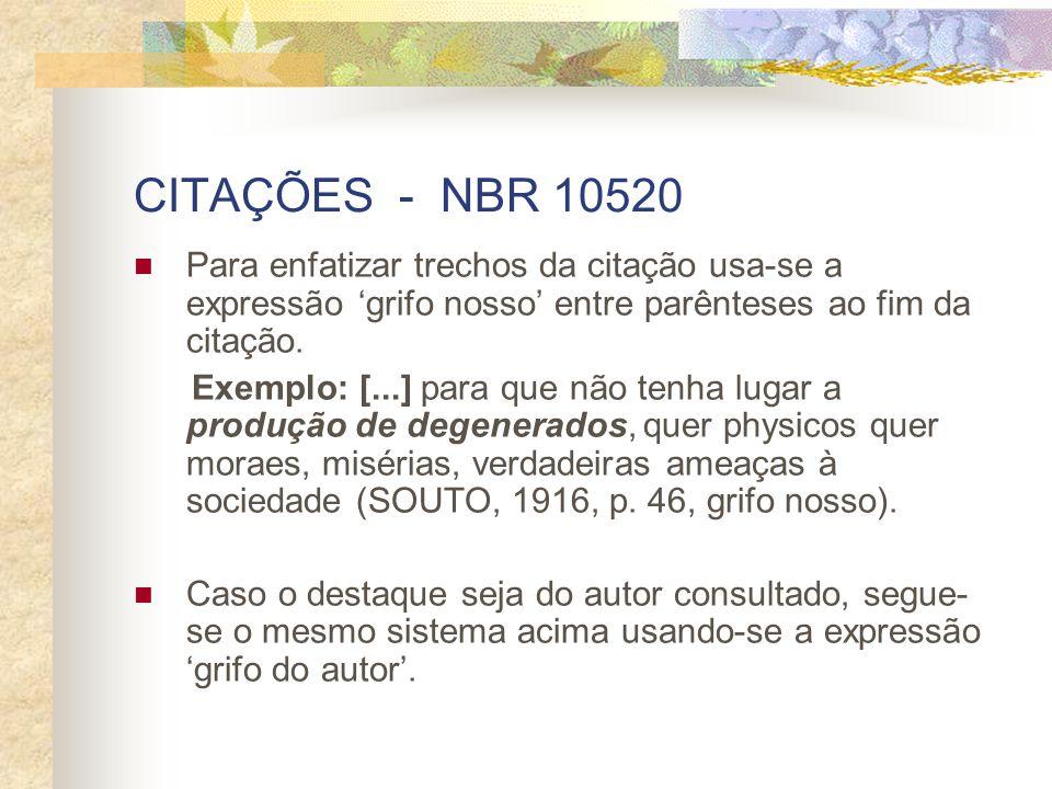 CITAÇÕES - NBR 10520 Para enfatizar trechos da citação usa-se a expressão 'grifo nosso' entre parênteses ao fim da citação.