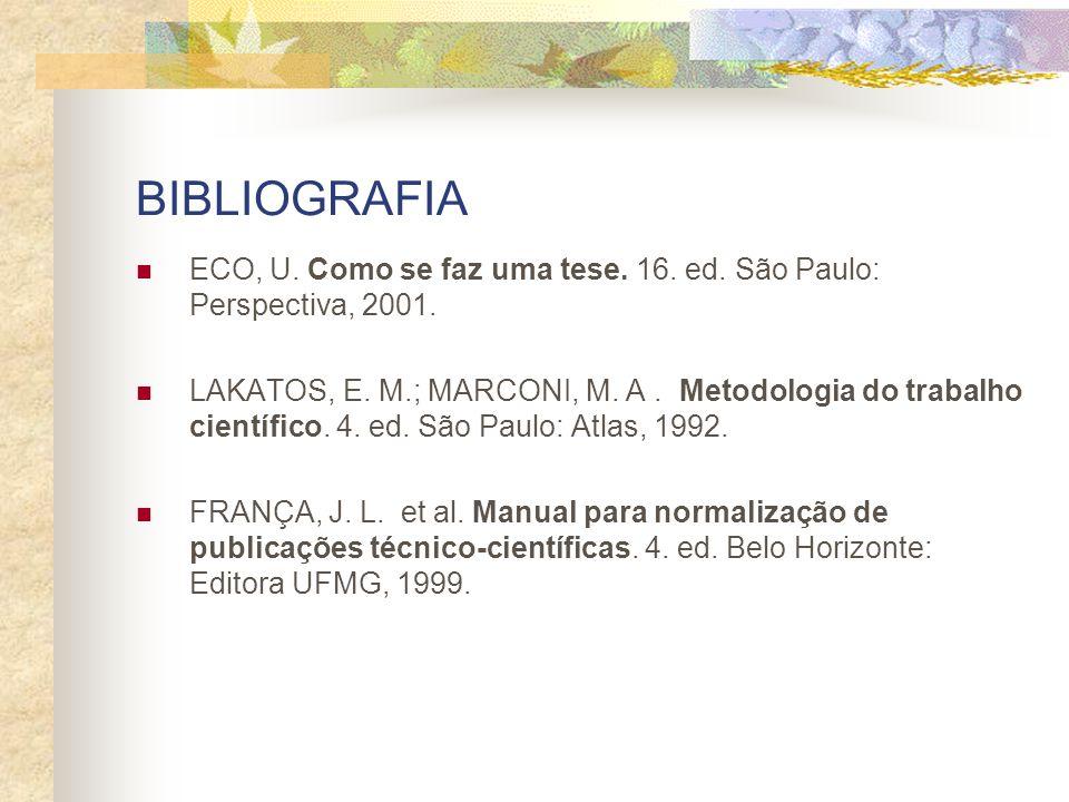 BIBLIOGRAFIA ECO, U. Como se faz uma tese. 16. ed. São Paulo: Perspectiva, 2001.