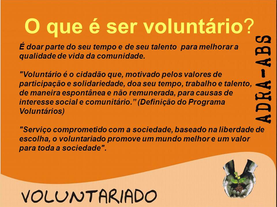O que é ser voluntário É doar parte do seu tempo e de seu talento para melhorar a qualidade de vida da comunidade.