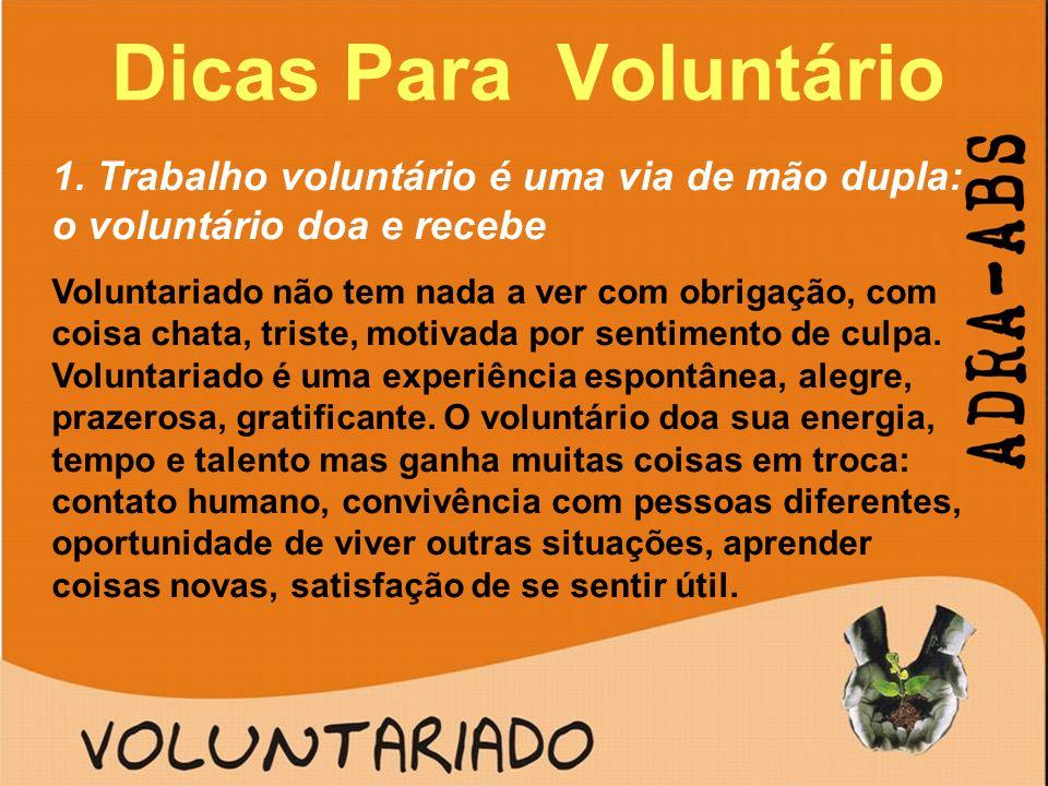 Dicas Para Voluntário 1. Trabalho voluntário é uma via de mão dupla: o voluntário doa e recebe.