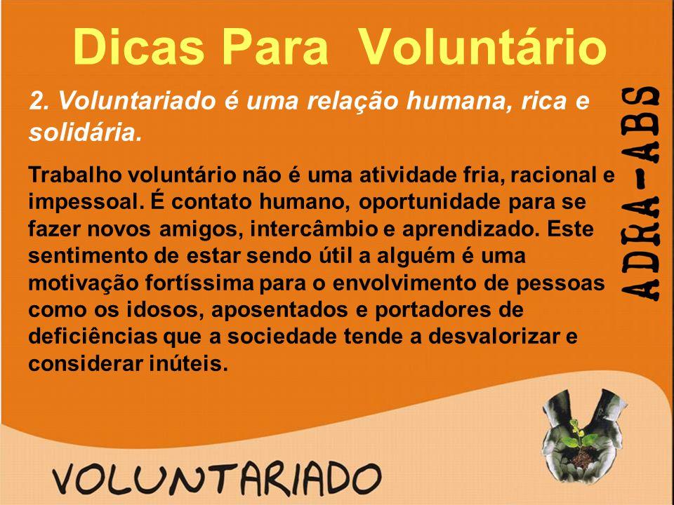 Dicas Para Voluntário 2. Voluntariado é uma relação humana, rica e solidária.