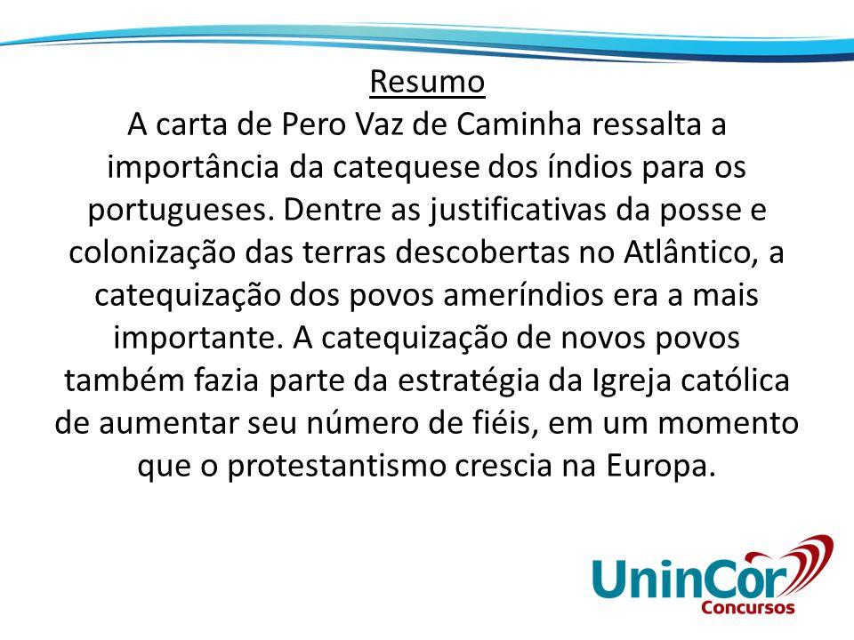 Resumo A carta de Pero Vaz de Caminha ressalta a importância da catequese dos índios para os portugueses.